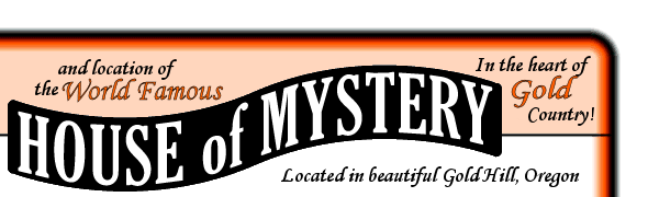 and location of The House of Mystery - In the heart of Gold Country - Located in beautiful Gold Hill, Oregon
